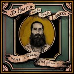 JP Harris- Home is where the Hurt is